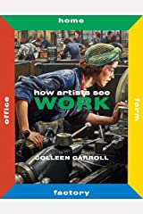 How Artists See Work: Second Edition (How Artists See new series) Hardcover