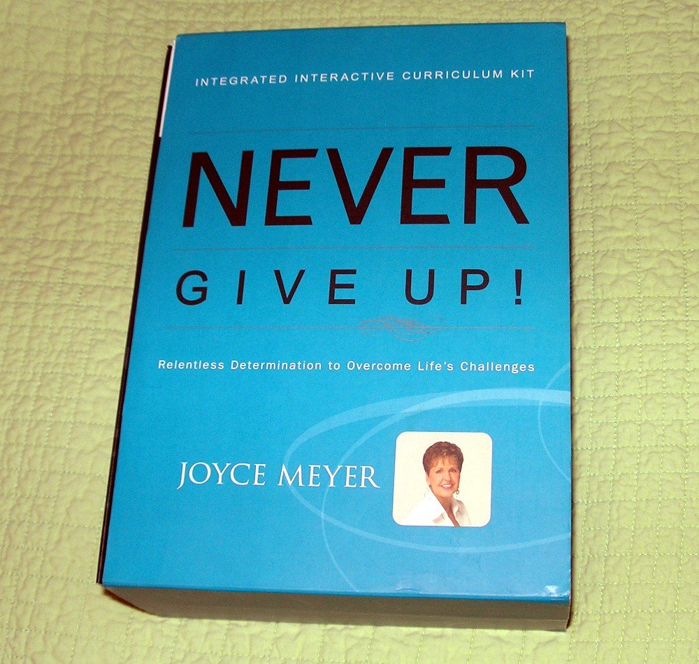 Never Give Up Integrated Interactive Curriculum Kit (Relentless  Determination to Overcome Life's Challenges): Joyce Meyer: Amazon.com: Books