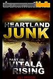 Heartland Junk Part III: Vitala Rising: A ZOMBIE Apocalypse Serial (English Edition)