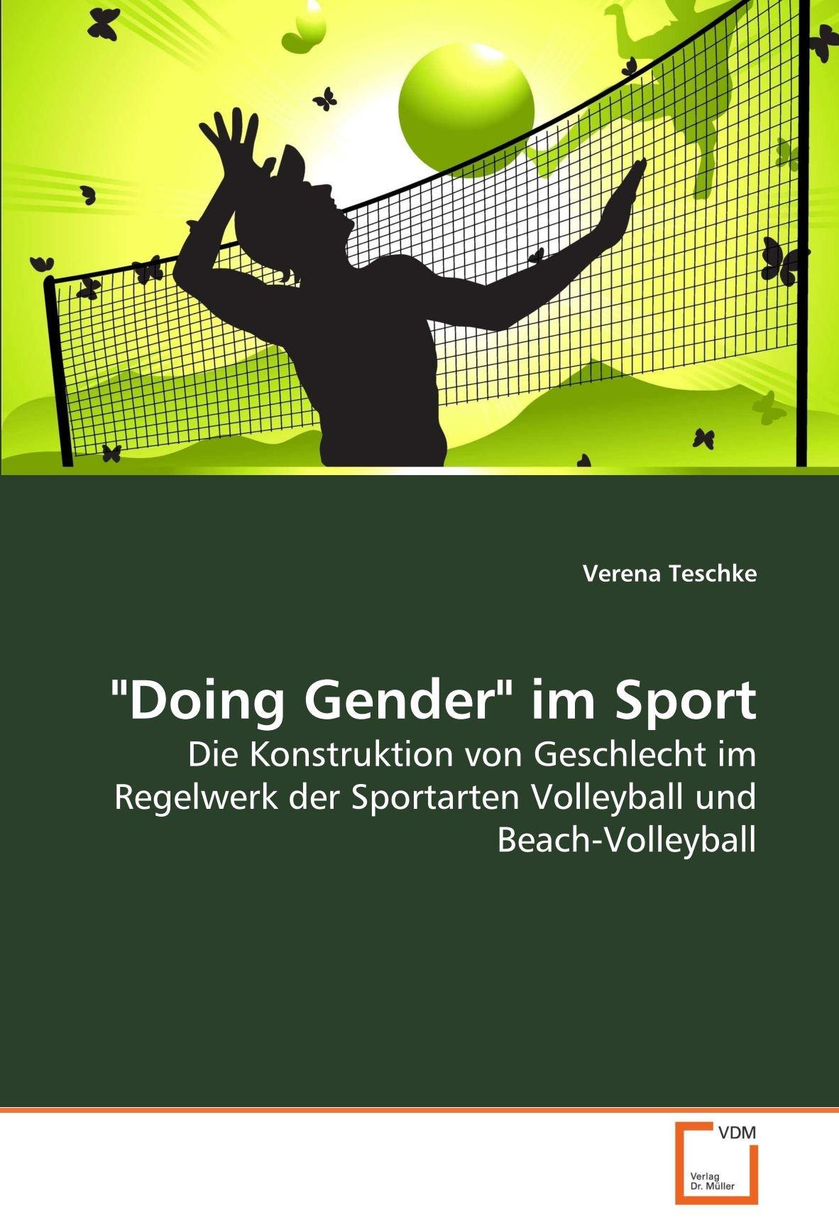 """Read Online """"Doing Gender"""" im Sport: Die Konstruktion von Geschlecht im Regelwerk der Sportarten Volleyball und Beach-Volleyball (German Edition) ebook"""