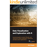 Data Visualization and Exploration with R: A practical guide to using R, RStudio, and Tidyverse for data visualization, exploration, and data science applications (English Edition)