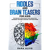 Riddles and Brain Teasers For Kids: The Greatest Collection Of Logic Riddles For Expanding Your Mind & Boosting Your…