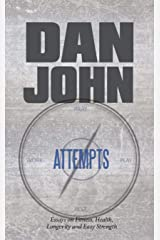 Attempts: Essays on Fitness, Health, Longevity and Easy Strength Kindle Edition