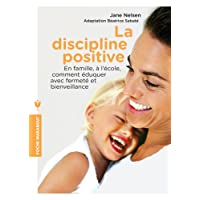 La discipline positive: En famille, à l'école, comment éduquer avec fermeté et bienveillance
