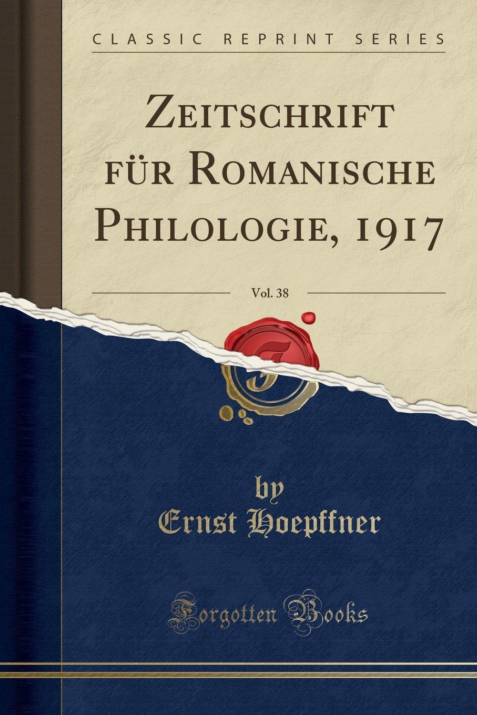 Download Zeitschrift für Romanische Philologie, 1917, Vol. 38 (Classic Reprint) (German Edition) PDF