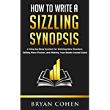How to Write a Sizzling Synopsis: A Step-by-Step System for Enticing New Readers, Selling More Fiction, and Making Your…