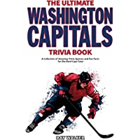 The Ultimate Washington Capitals Trivia Book: A Collection of Amazing Trivia Quizzes and Fun Facts for Die-Hard Caps…