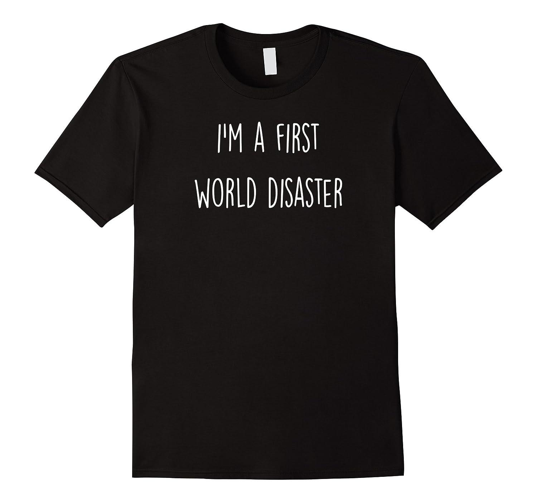 Im A First World Disaster T-Shirt-Art