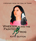 Wheezer And the Painted Frog (Mysteries From the Trail of Tears Book 1)