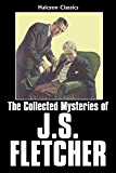 The Collected Mysteries of J.S. Fletcher (Unexpurgated Edition) (Halcyon Classics)