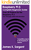 Raspberry Pi 3: Complete Beginners Guide with Over 20 Projects for the Pocket-Sized Computer: Total Beginners Guide to Exploring Linux and Projects for the Raspberry Pi 3