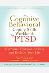 The Cognitive Behavioral Coping Skills Workbook for PTSD: Overcome Fear and Anxiety and Reclaim Your Life (A New Harbinger Self-Help Workbook) Kindle Edition