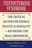 The Testosterone Syndrome: The Critical Factor for Energy, Health, and Sexuality—Reversing the Male Menopause