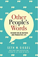 Other People's Words: Wisdom for an Inspired and Productive Life Kindle Edition