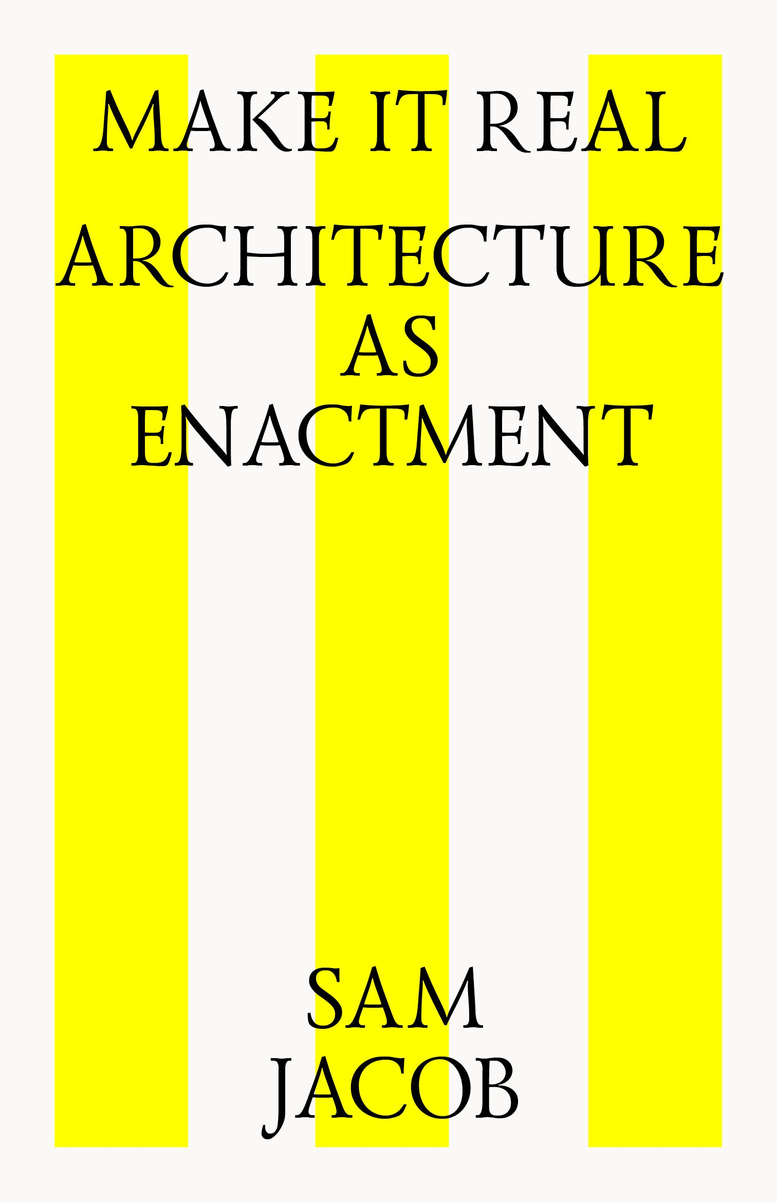 Make it Real: Architecture as Enactment pdf