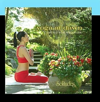 Dan Gibsons Solitudes - Yoga at Dawn (Music for Wellness ...