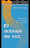 El doblaje de voz: Volumen I: En busca de los orígenes (Spanish Edition)