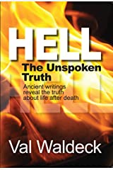 Hell, The Unspoken Truth: There is a Heaven to Gain and a Hell to Shun (Bible Topics Book 3) Kindle Edition