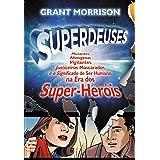 Superdeuses: Mutantes, Alienígenas, Vigilantes, Justiceiros Mascarados e o Significado De Ser Humano Na Era Dos Super-Heróis