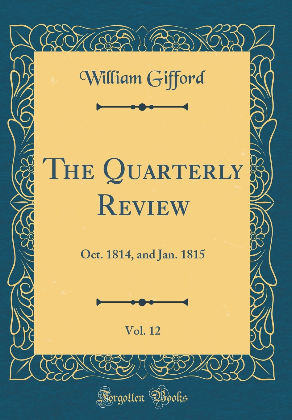 Read Online The Quarterly Review, Vol. 12: Oct. 1814, and Jan. 1815 (Classic Reprint) PDF