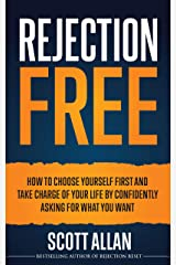 Rejection Free: How to Choose Yourself First and Take Charge of Your Life by Confidently Asking For What You Want (Rejection Free for Life Series Book 2) Kindle Edition