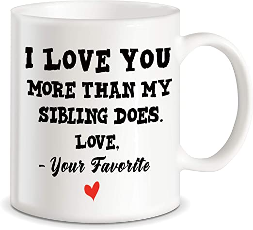 Amazon Com Novelty Gag Gifts For Parents Best Mom And Dad I Love You More Than My Sibling Does Love Your Favorite Funny Christmas Birthday Mothers Fathers Day Gift Ideas Ceramic Coffee Mug