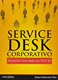 Service Desk Corporativo. Solução Com Base Na Itil - Volume 3