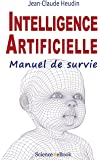 Intelligence Artificielle: Manuel de survie