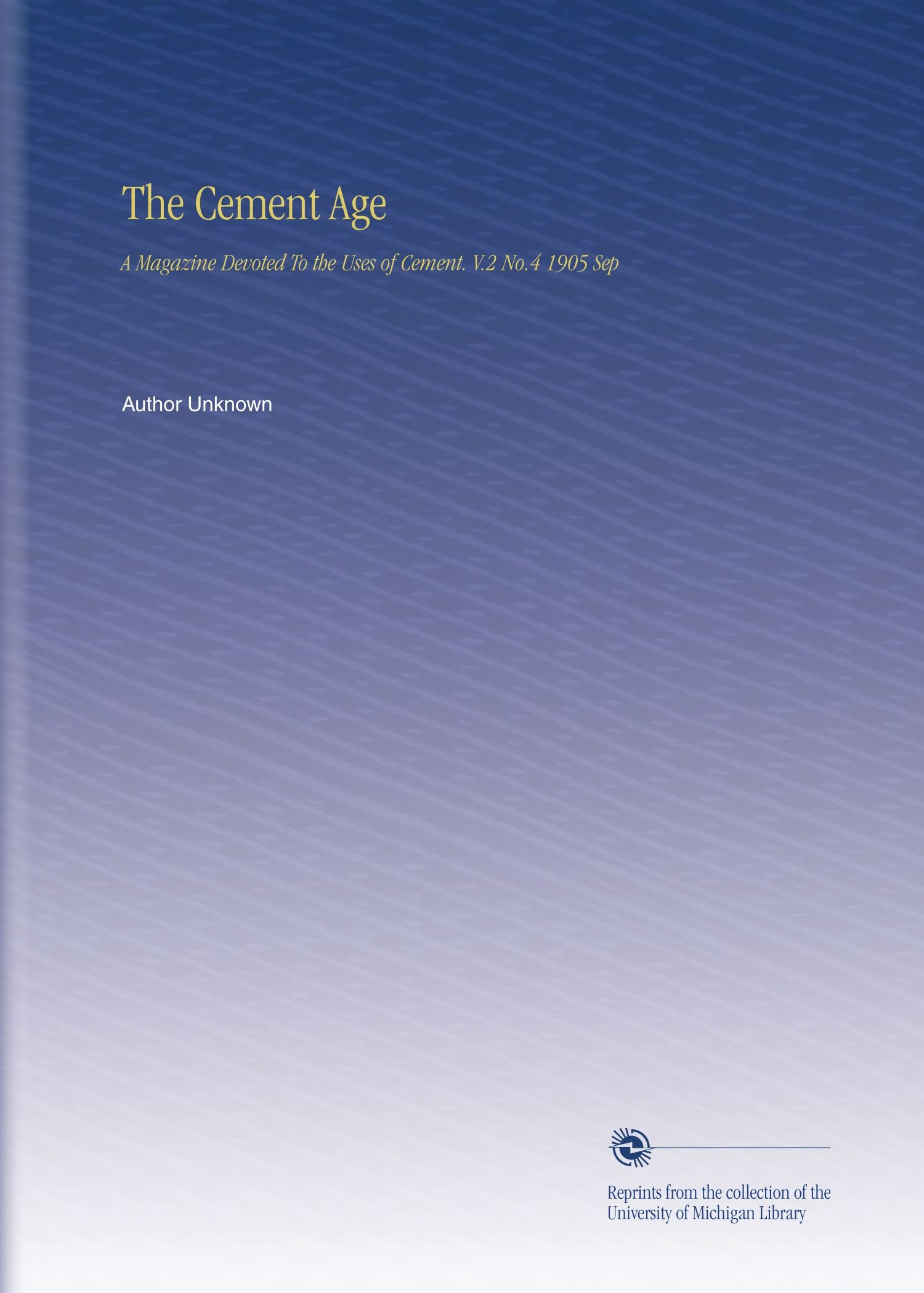 The Cement Age: A Magazine Devoted To the Uses of Cement. V.2 No.4 1905 Sep pdf epub