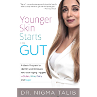 Younger Skin Starts in the Gut: 4-Week Program to Identify and Eliminate Your Skin-Aging Triggers - Gluten, Wine, Dairy, and Sugar (English Edition)