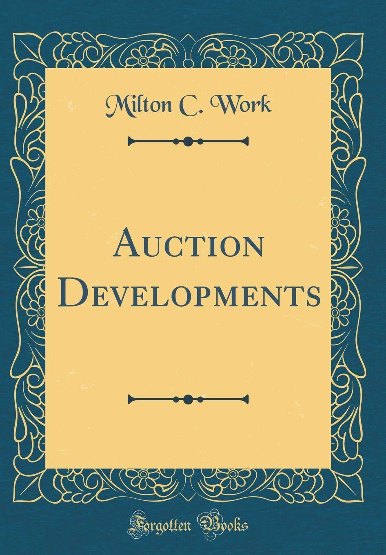 Read Online Auction Developments (Classic Reprint) ebook