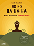 Ho Ho Ha Ha Ha: Vivere meglio con lo Yoga della Risata (Pensieri felici)