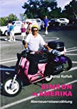 Simson in Amerika: Die ungewöhnliche Reise des Abenteurers Bernd Raffelt mit seinem Simson-Moped durch die unendlichen Weiten Amerikas. Abenteuerreiseerzählung
