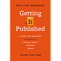 Getting It Published: A Guide for Scholars and Anyone Else Serious about Serious Books, Third Edition (Chicago Guides to Writing, Editing, and Publishing) (English Edition)