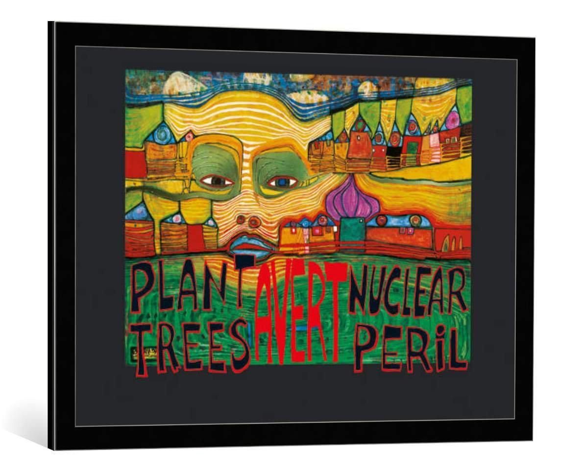 kunst für alle Bild mit Bilder-Rahmen: Friedensreich Hundertwasser Plant Trees - Avert Nuclear Peril - dekorativer Kunstdruck, hochwertig gerahmt, 84x59 cm, Schwarz/Kante grau