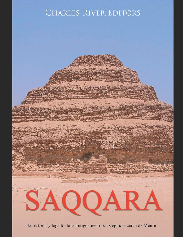 Saqqara La Historia Y Legado De La Antigua Necrópolis Egipcia Cerca De Menfis Spanish Edition Charles River Editors Moros Areani 9798695404647 Books