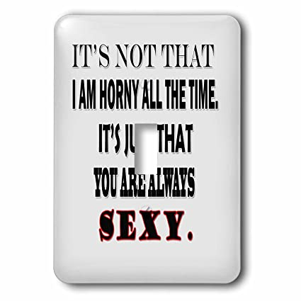I am horny all the time