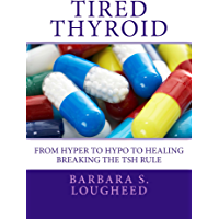 Tired Thyroid: From Hyper to Hypo to Healing—Breaking the TSH Rule (English Edition)