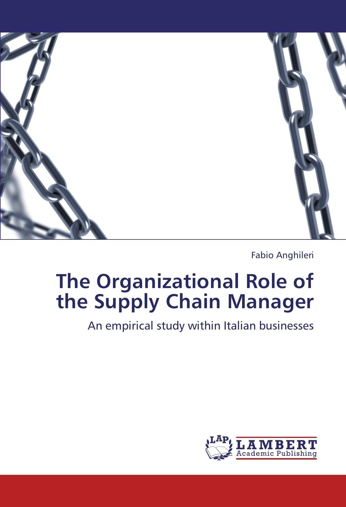 The Organizational Role of the Supply Chain Manager: An empirical study within Italian businesses ebook