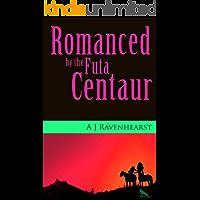 Romanced by the Futa Centaur: The futanari-on-female fantasy erotic romance continues (The Futa Centaur Adventures Book 2)