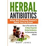 Herbal Antibiotics: What BIG Pharma Doesn't Want You to Know - How to Pick and Use the 45 Most Powerful Herbal Antibiotics fo