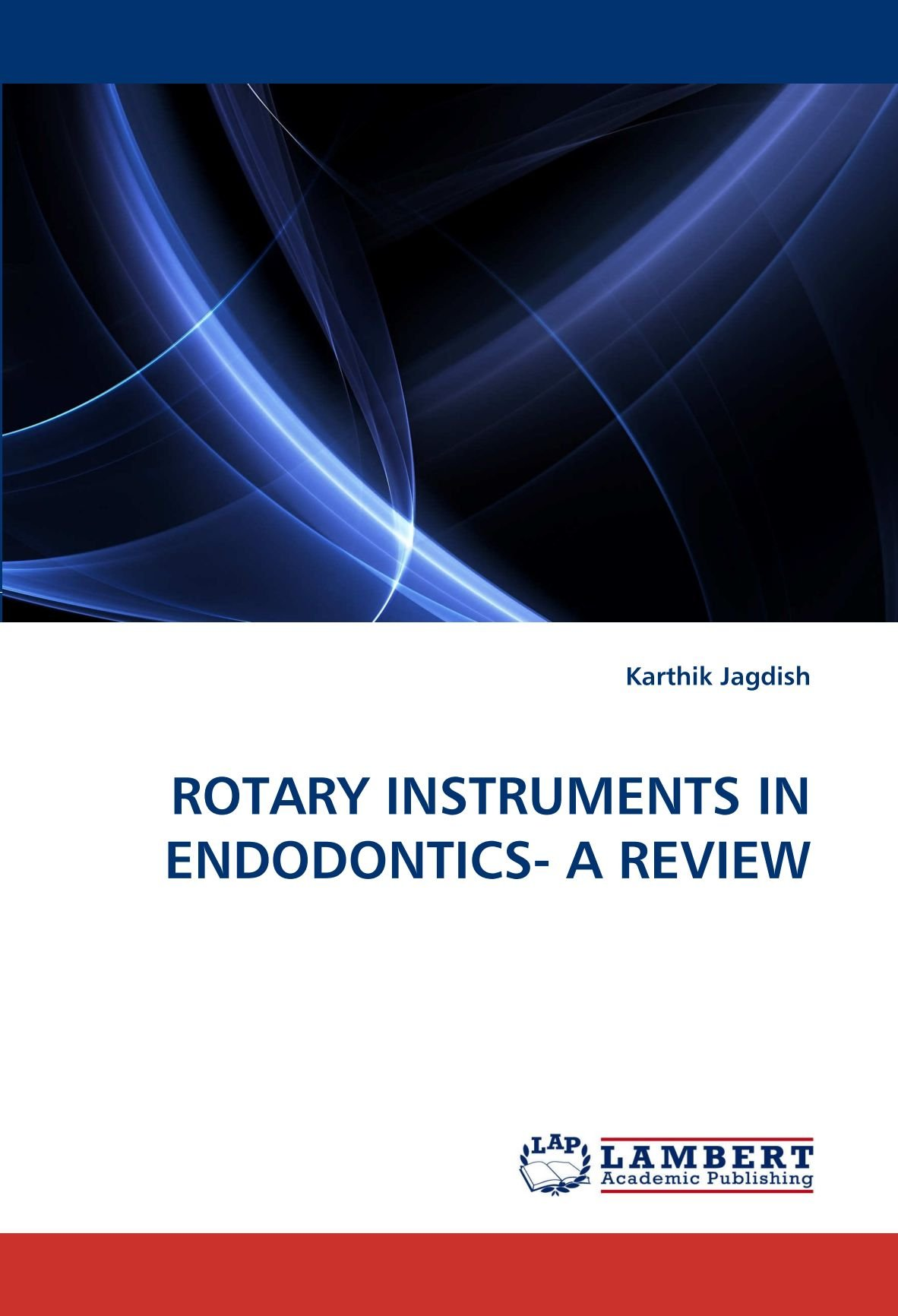 ROTARY INSTRUMENTS IN ENDODONTICS- A REVIEW by Brand: LAP LAMBERT Academic Publishing