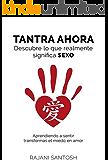 TANTRA AHORA: Descubre lo que realmente significa SEXO (Spanish Edition)