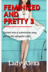 Feminized and Pretty 3: Turned into a submissive sexy girl by his vengeful wife (Femdom and Transgender) Kindle Edition