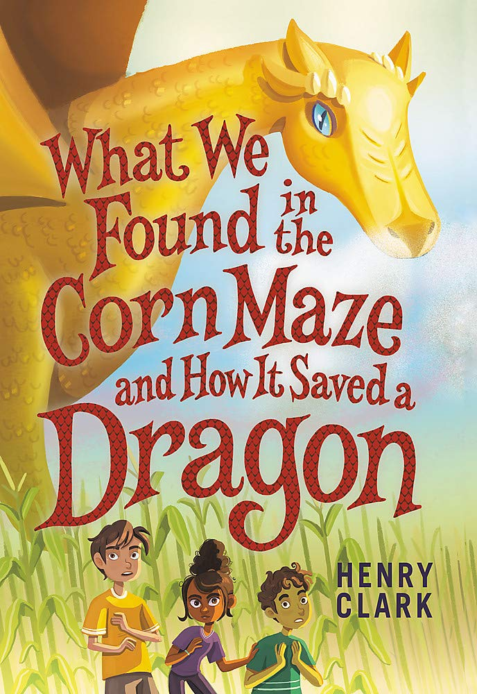 What We Found in the Corn Maze and How It Saved a Dragon: Henry ...