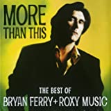 More Than This: The Best Of Bryan Ferry & Roxy