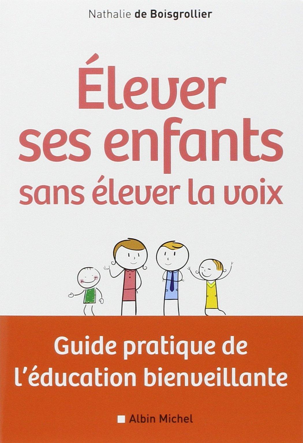 Amazon.fr - Elever ses enfants sans élever la voix: Guide pratique de  l'éducation bienveillante - Nathalie de Boisgrollier - Livres