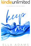 Keep Me : Fans of Fifty Shades of Grey or The Mister, will love this! (The Bad Boy Billionaires Series Book 2)