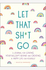 Let That Sh*t Go: A Journal for Leaving Your Bullsh*t Behind and Creating a Happy Life (Zen as F*ck Journals) Paperback