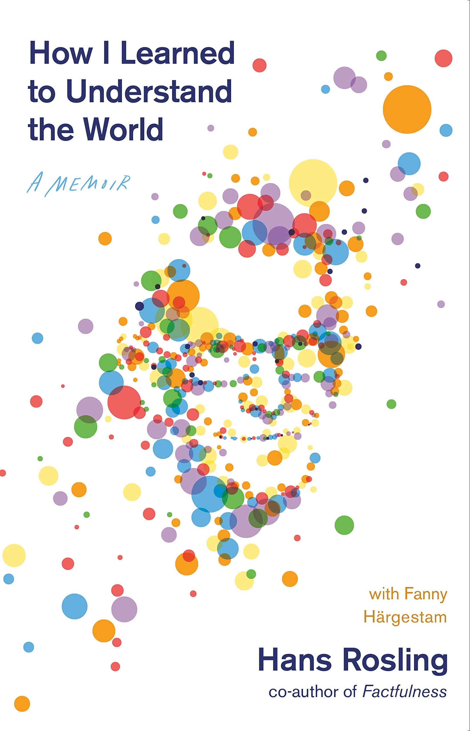 How I Learned to Understand the World: A Memoir: Rosling, Hans:  9781250266897: Amazon.com: Books